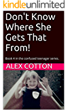 Don't Know Where She Gets That From! (Adventures in Parenting): Book 4 in the Adventures of a Confused Seventies Teenager (Adventures of a Confused Teenager Series)