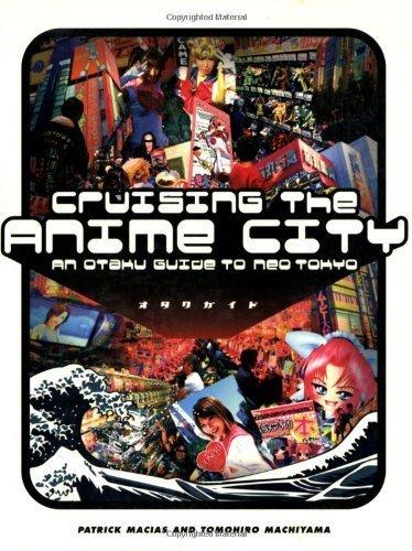 Cruising the Anime City: An Otaku Guide to Neo Tokyo by Patrick Macias (2004-11-01)