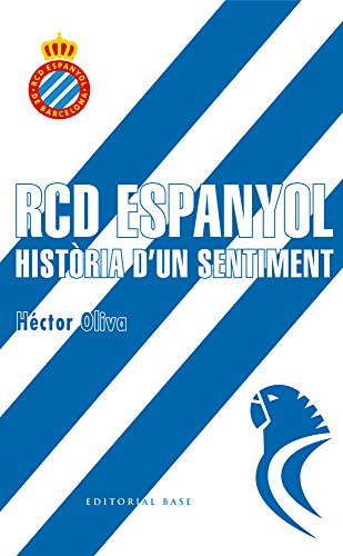 RCD Espanyol. Història d'un sentiment (Base Esport) por Hèctor Oliva Camps