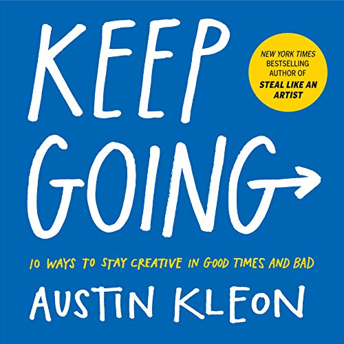 Keep Going: 10 Ways to Stay Creative in Good Times and Bad por Austin Kleon