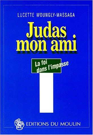 JUDAS MON AMI. La foi dans l'impasse