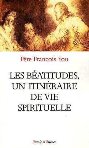 Les Béatitudes : Un itinéraire de vie spirituelle par François You