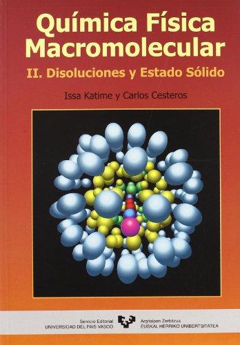 Química física macromolecular. II. Disoluciones y estado sólido por Issa Antonio Katime Amashta