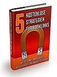 5 Kostenlose Strategien für Backlinks: Wie Sie damit massenhaft Besucher auf Ihre Webseite ziehen (Ratgeber-eBook 56)