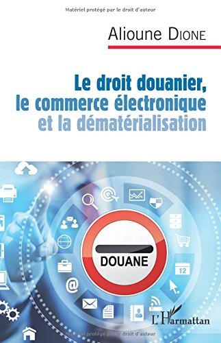 Le droit douanier, le commerce électronique et la dématérialisation par Alioune Dione