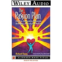 The Passion Plan: A Step-By-Step Guide to Discovering, Developing, & Living Your Passion: A Step-by-Step Guide to Discovering, Developing and Living Your Passion (Wiley Audio)
