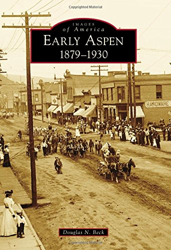 Early Aspen: 1879-1930 (Images of America) -