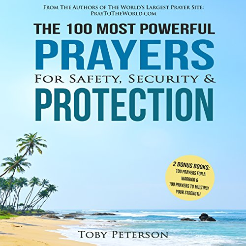 The 100 Most Powerful Prayers for Safety, Security & Protection - Toby Peterson - Unabridged