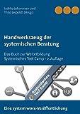 Handwerkszeug der systemischen Beratung: Das Buch zur Weiterbildung Systemisches Tool Camp - 2. Auflage