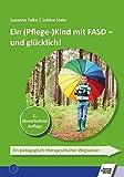 Ein (Pflege-)Kind mit FASD - und glücklich!: Ein pädagogisch-therapeutischer Wegweiser