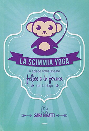 Photo Gallery la scimmia yoga. ti spiega come essere felice e in forma con lo yoga
