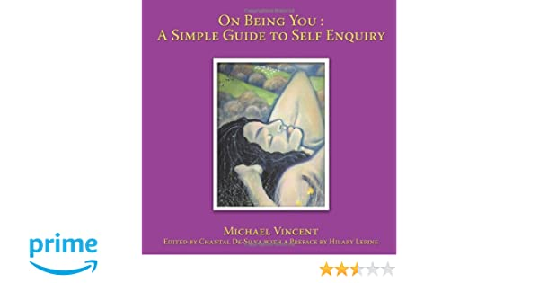 on being you a simple guide to self enquiry amazoncouk michael vincent 9781449097578 books - Enquiry Muster