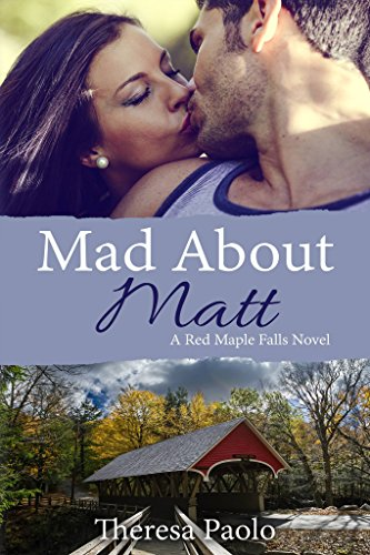 Mad About Matt (Red Maple Falls Book 1) by Theresa Paolo