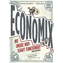Economix : Wie unsere Wirtschaft funktioniert (oder auch nicht)