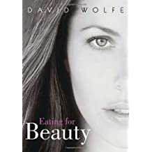Eating for Beauty by Wolfe, David (2003) Paperback