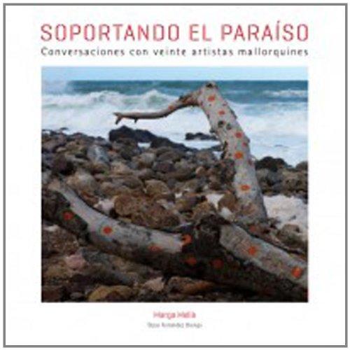 Soportando el paraíso. Conversaciones con veinte artistas mallorquines por Marga Melià
