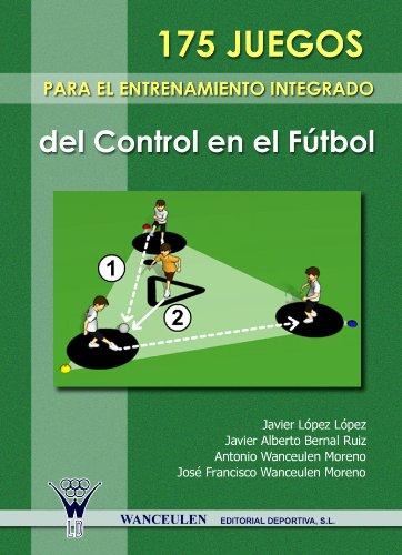 175 JUEGOS PARA EL ENTRENAMIENTO INTEGRADO DEL CONTROL EN FÚTBOL (Enciclopedia para el entrenamiento de la técnica del fútbol) por VARIOS AUTORES