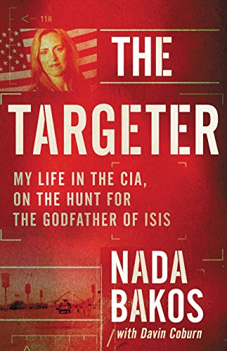 The Targeter: My Life in the CIA, on the Hunt for the Godfather of ISIS (English Edition)