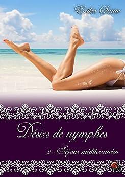 Désirs de nymphes, Tome 2: Séjour méditerranéen par [Sauw, Erika]