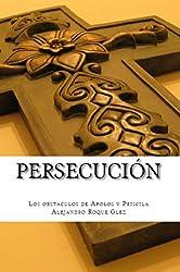 Persecución.: Los obstáculos de Apolos y Priscila. (Spanish Edition)