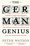 The German Genius: Europe's Third Renaissance, the Second Scientific Revolution and the Twentieth Century (English Edition)