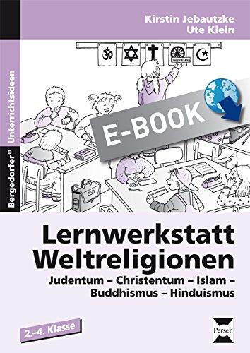 Lernwerkstatt Weltreligionen: Judentum - Christentum - Islam - Buddhismus - Hinduismus (2. bis 4. Klasse)