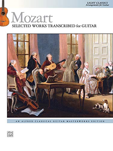 Mozart: Selected Works Transcribed for Guitar: Light Classics Arrangements for Guitar (Alfred Classical Guitar Masterworks)