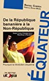 De la République bananière à la Non-République : Pourquoi la révolution citoyenne