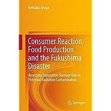 Consumer Reaction, Food Production and the Fukushima Disaster: Assessing Reputation Damage Due to Potential Radiation Contamination