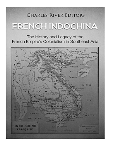 French Indochina: The History and Legacy of the French Empire's Colonialism in Southeast Asia por Charles River Editors