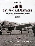Bataille dans le ciel d'Allemagne - Une escadre de chasse dans la débâcle, Tome 2, Septembre 1944-mai 1945
