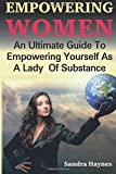Empowering Women: An Ultimate Guide : How To be Brave, Courageous And Successful Woman. Mindfulness For Women. Women's Daily Devotional 2017