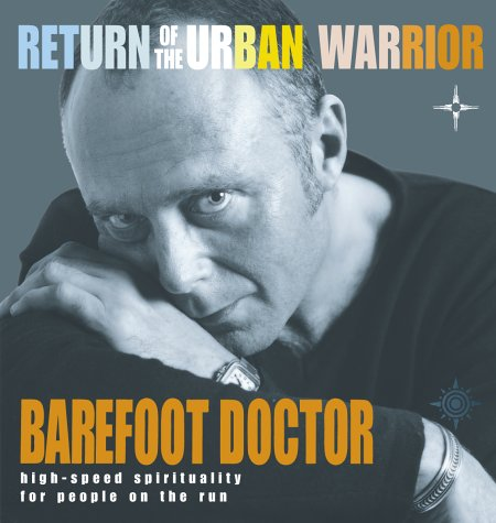 Return of The Urban Warrior: High-Speed Spirituality for People on the Run por The Barefoot Doctor