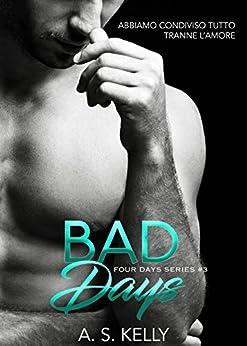 Bad Days (Four Days Vol. 3) di [Kelly, A. S.]