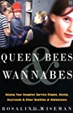 Queen Bees and Wannabes: Helping Your Teenage Daughter Survive Cliques, Gossip, Bullying and Boyfriends and Other Realities of Adolescence: Helping ... Boyfriends and Other Realities of Adolescence