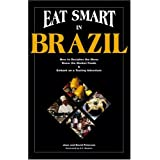 Eat Smart in Brazil: How to Decipher the Menu, Know the Market Foods & Embark on a Tasting Adventure: How to Decipher the Menu, Know the Market Foods and Embark on a Tasting Adventure
