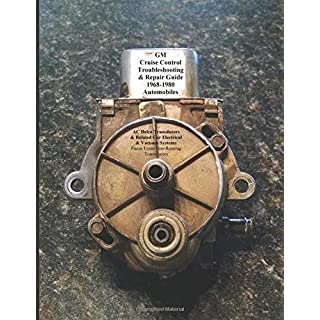 GM Cruise Control Troubleshooting & Repair Guide 1968-1980 Covering AC Delco Trandsucer: With extra focus on Cadillac Non-Resume Systems