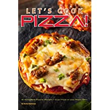 Let's Cook Pizza!: 40 Homemade Popular Recipes – to put Pizza on your Family Menu (English Edition)