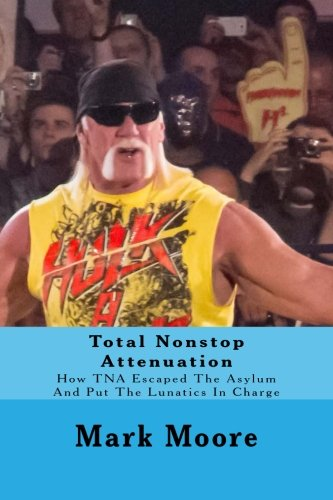 Preisvergleich Produktbild Total Nonstop Attenuation: How TNA Escaped The Asylum And Put The Lunatics In Charge