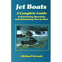 Jet Boats: A Complete Guide to Purchasing, Operating and Maintaining Your Jet Boat