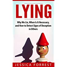 Lying: Why We Lie, When Is It Necessary, and How to Detect Signs of Deception in Others (English Edition)