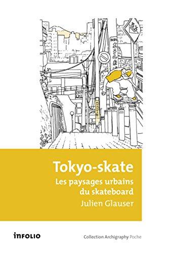 Tokyo-skate. Les paysages urbains du skateboard