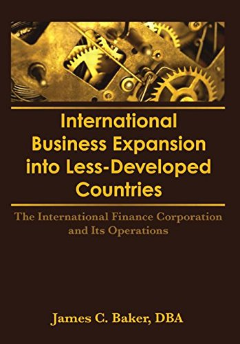 International Business Expansion Into Less-Developed Countries: The International Finance Corporation and Its Operations (Expansion International Business)