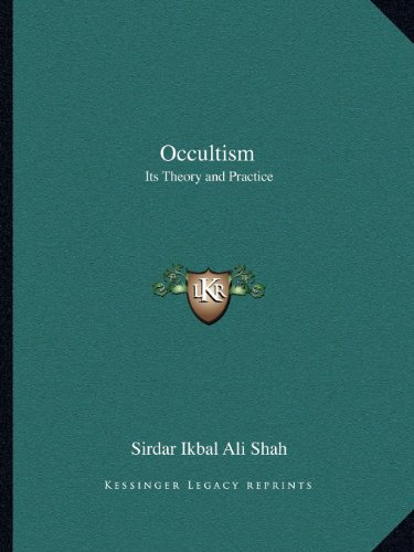 Occultism: Its Theory and Practice por Sirdar Ikbal Ali Shah