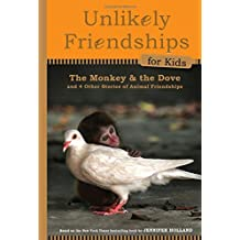 Unlikely Friendships for Kids: The Monkey & the Dove: And Four Other Stories of Animal Friendships by Jennifer S. Holland (2012-05-02)