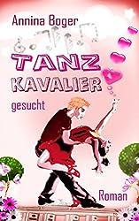 Tanzkavalier Gesucht: Roman (Annina Boger Romance Liebesromane 1)