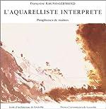 L'Aquarelliste interprète - Paraphrases de maîtres de Françoise Ragno-Germond