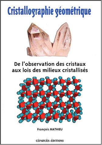Cristallographie géométrique : De l'observation des cristaux aux lois des milieux cristallisés