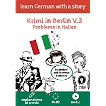 Learn German with a story. Krimi in Berlin. V3: Probleme in Berlin. Vocabulary and Grammar Exercises. Explanation of words. B1-B2. Audio