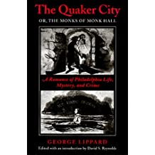 The Quaker City: Or, the Monks of Monk Hall - A Romance of Philadelphia Life, Mystery and Crime